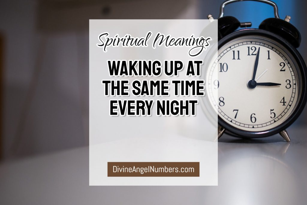 Spiritual Meanings Behind Waking Up At The Same Time Every Night
