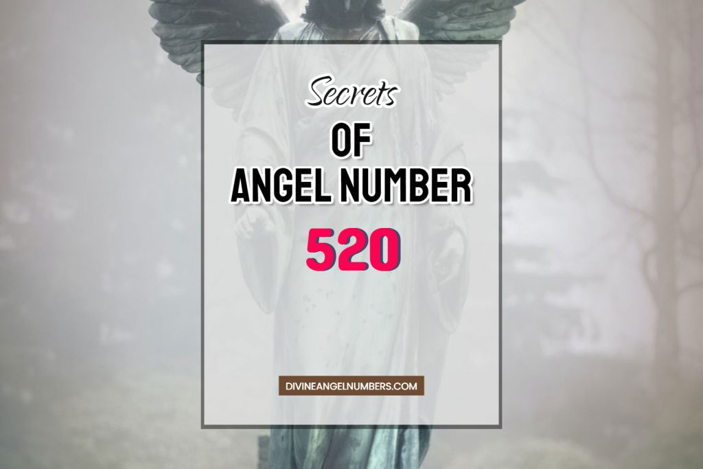 7 Reasons Why You Are Seeing Angel Number 520