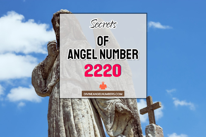 2220 Angel Number: Meaning & Symbolism
