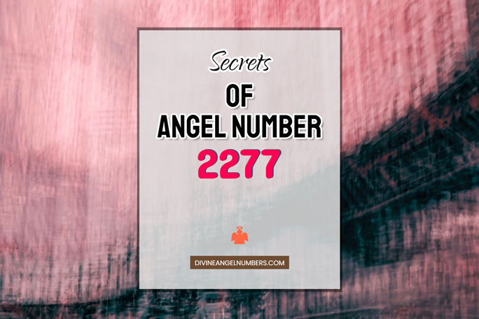 2277 Angel Number: Meaning & Symbolism